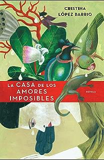 La casa de los amores imposibles (Spanish Edition)