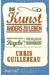 Die Kunst, anders zu leben: Erschaffe deine eigenen Regeln und führe das Leben, das du dir wünschst (German Edition) Kindle Edition
