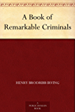 A Book of Remarkable Criminals (English Edition)