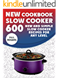The New Slow Cooker Cookbook: 600 New and Simple Slow Cooker Recipes for Any Level