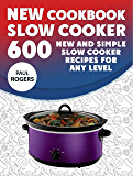 The New Slow Cooker Cookbook: 600 New and Simple Slow Cooker Recipes for Any Level (English Edition)