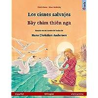 Los cisnes salvajes – Bầy chim thiên nga (español – vietnamita): Libro bilingüe...