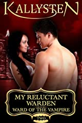 My Reluctant Warden (Ward of the Vampire Serial Book 2) Kindle Edition