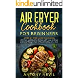 AIR FRYER COOKBOOK FOR BEGINNERS: A Step-by-Step Guide To Cooking +200 Fast and Healthy Dishes with your Air Fryer and Lose W