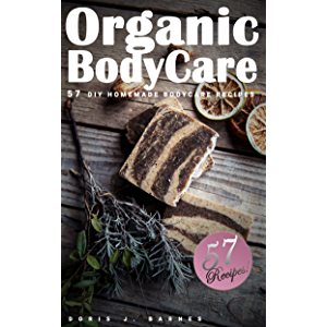 Organic Body Care: 57 DIY Homemade Body Care Recipes