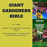 Giant Gardeners Bible: 2-in-1 Bundle: Gardening: The Complete Guide to Gardening for Beginners; Greenhouse Gardening…