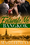 Bangkok: A Bad Boy International Romance (Entangle Me Book 3)