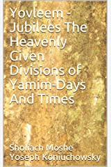 Yovleem - Jubilees The Heavenly Given Divisions of Yamim-Days And Times Kindle Edition