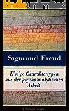 Einige Charaktertypen aus der psychoanalytischen Arbeit (Vollständige Ausgabe)