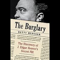 The Burglary: The Discovery of J. Edgar Hoover's Secret FBI (English Edition)