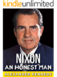 Richard Nixon: An Honest Man (The True Story of Richard Nixon) (Historical Biographies of Famous People)