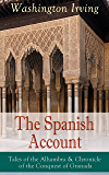 The Spanish Account: Tales of the Alhambra & Chronicle of the Conquest of Granada: From the Prolific American Writer…
