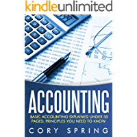 Accounting: Basic Accounting Explained Under 50 Pages: Principles You Need To Know: Accounting Principles & Accounting Made Simple For Small Business, ... Small Businesses, Accounting 101 Book 1)