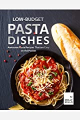 Low-Budget Pasta Dishes: Awesome Pasta Recipes That are Easy on the Pocket Kindle Edition