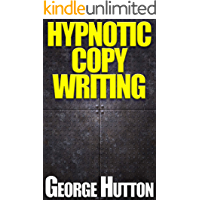 Hypnotic Copywriting: Write Yourself Rich With The Most Powerfully Persuasive Language Patterns Every Created