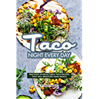 Taco Night Every Day: Discover 20 Delectable Taco Recipes that will Brighten your Nights (English Edition)
