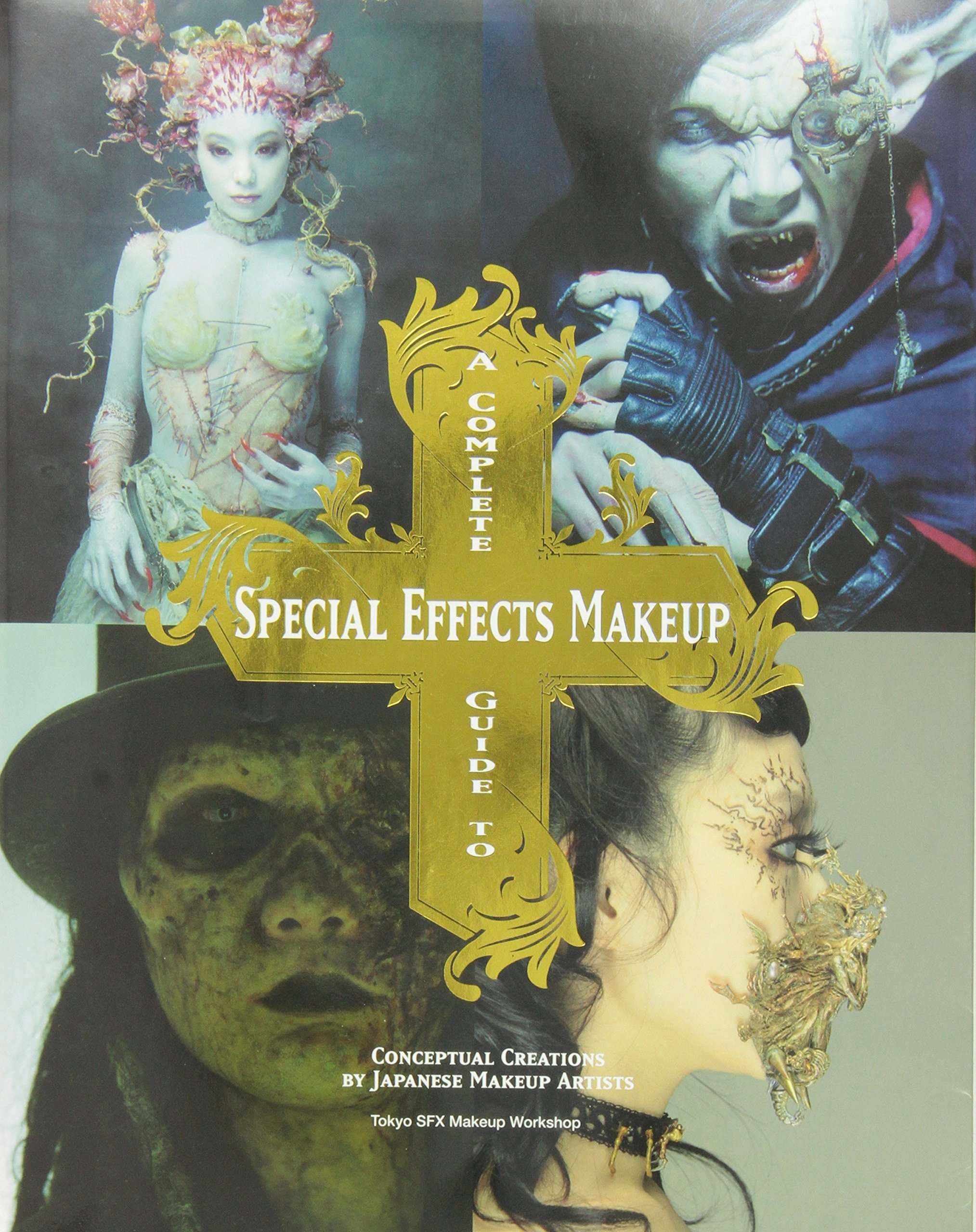 A Complete Guide to Special Effects Makeup: Conceptual Creations ...