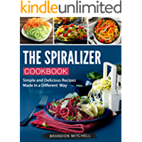 The Spiralizer Cookbook: Quick and Delicious Spiralizer Recipes Made Simple