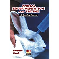 Animal Experimentation and Testing (Hot Pro/Con Issues)