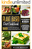 Plant Based Diet Cookbook for Beginners: 500 Quick & Easy, Affordable Recipes that Novice and Busy People Can Do   2…