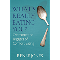 What's Really Eating You?: Overcome the Triggers of Comfort Eating