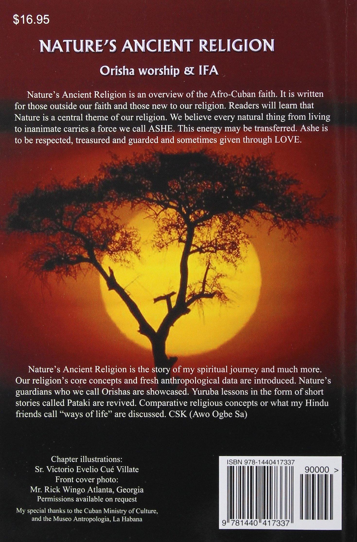 Nature's Ancient Religion: Orisha Worship & Ifa: Charles Spencer King,  Victorio Evelio Cué Villate, Rick Wingo: 9781440417337: Amazon.com: Books