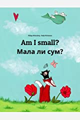 Am I small? Мала ли сум?: Children's Picture Book English-Macedonian (Bilingual Edition) (World Children's Book) Kindle Edition