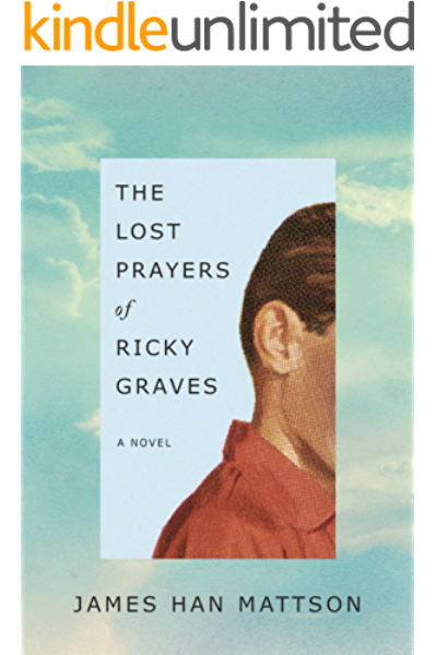The Lost Prayers Of Ricky Graves A Novel Kindle Edition By Mattson James Han Literature Fiction Kindle Ebooks Amazon Com
