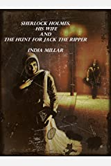 Sherlock Holmes, His Wife and the Hunt for Jack the Ripper Kindle Edition