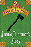 Hunter Huntsman's Story (Ever After High)