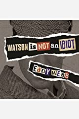 Watson Is Not an Idiot: An Opinionated Tour of the Sherlock Holmes Canon