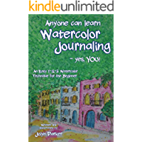 Anyone Can Learn Watercolor Journaling - Yes, You!: Easy Techniques for Drawing and Painting