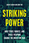 Striking Power: How Cyber, Robots, and Space Weapons Change the Rules for War
