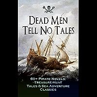 Dead Men Tell No Tales - 60+ Pirate Novels, Treasure-Hunt Tales & Sea Adventure Classics: Blackbeard, Captain Blood…