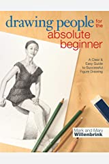 Drawing People for the Absolute Beginner: A Clear & Easy Guide to Successful Figure Drawing Paperback