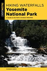 Hiking Waterfalls Yosemite National Park: A Guide to the Park's Greatest Waterfalls Kindle Edition