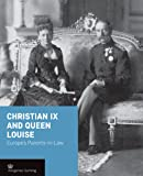 Christian IX and Queen Louise: Europe's Parents-in-Law (Crown Series)