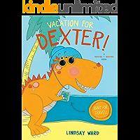 Vacation for Dexter! (Dexter T. Rexter Book 3)
