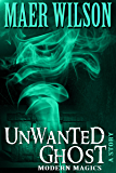 Unwanted Ghost (A Modern Magics Story)
