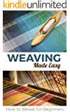 Weaving Made Easy: How to Weave for Beginners (English Edition)