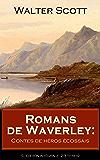 Romans de Waverley: Contes de héros écossais (L'édition intégrale - 23 titres): Waverley + Rob Roy + La Prison d'Édimbourg + Ivanhoé + La Fiancée de Lammermoor ... + Le Château dangereux + Woodstock etc...