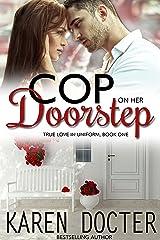 Cop On Her Doorstep (True Love In Uniform Book 1) Kindle Edition