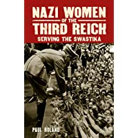 Nazi Women of the Third Reich: Serving the Swastika