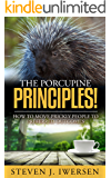 The Porcupine Principles!: How To Move Prickly People to Preferred Outcomes