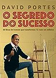 O segredo do sucesso: 60 dicas do homem que transformou 12 reais em milhões