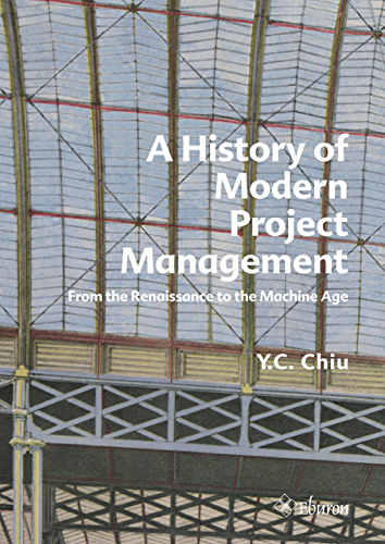 A History of Modern Project Management: From the Renaissance to the Machine Age (English Edition)