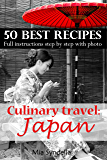 Culinary travel: Japan. 50 Best Recipes. Full instructions step by step with photo.: Japanese food is not only sushi. I'm sure you can do it. (Culinary Travel Book 1) (English Edition)