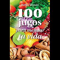 100 jugos para mejorar tu vida (Salud y bienestar)