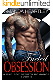Fueled Obsession 5: A Bad Boy Sports Romance