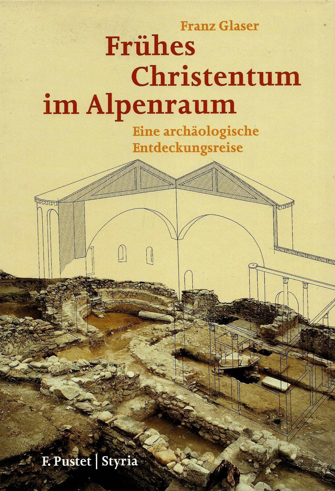 Frühes Christentum im Alpenraum. Eine archäologische Entdeckungsreise